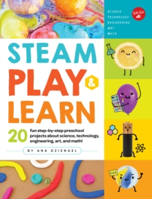 STEAM Play & Learn : 20 fun step-by-step preschool projects about science, technology, engineering, arts, and math!, Paperback Book