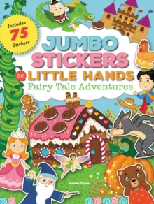 Jumbo Stickers for Little Hands: Fairy Tale Adventures : Includes 75 Stickers, Paperback / softback Book