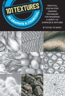 101 Textures in Graphite & Charcoal : Practical step-by-step drawing techniques for rendering a variety of surfaces & textures, Paperback / softback Book