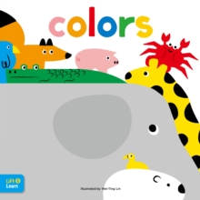 Colors Lift & Learn : Interactive flaps reveal basic concepts for toddlers, Board book Book