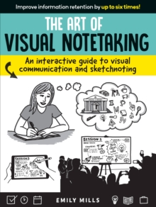 The Art of Visual Notetaking : An interactive guide to visual communication and sketchnoting, Paperback / softback Book