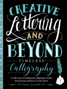 Creative Lettering and Beyond: Timeless Calligraphy : A collection of traditional calligraphic hands from history and how to write them, Paperback / softback Book