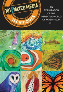 101 More Mixed Media Techniques : An exploration of the versatile world of mixed media art, Paperback / softback Book
