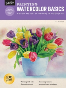 Painting: Watercolor Basics : Master the art of painting in watercolor, Paperback / softback Book