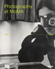 Photography at MoMA : 1920 - 1960, Hardback Book