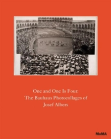 One and One Is Four: The Bauhaus Photocollages of Josef Albers, Hardback Book