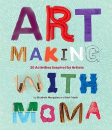 Art Making with MoMA : 20 Activities for Kids Inspired by Artists, Paperback / softback Book