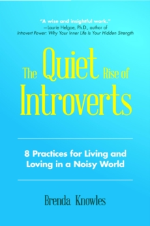 The Quiet Rise of Introverts : 8 Practices for Living and Loving in a Noisy World, EPUB eBook