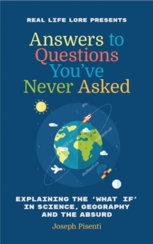 Answers to Questions You've Never Asked : Explaining the What If in Science, Geography and the Absurd, Paperback Book
