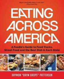 Eating Across America : A Foodie's Guide to Food Trucks, Street Food and the Best Dish in Each State, Hardback Book