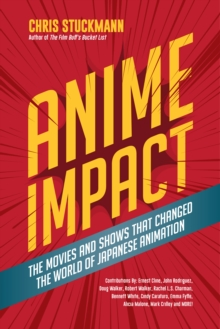 Anime Impact : The Movies and Shows that Changed the World of Japanese Animation, EPUB eBook