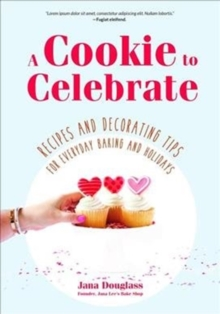 Cookie to Celebrate : Recipes and Decorating Tips for Everyday Baking and Holidays, Hardback Book