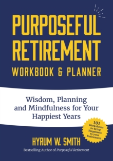 Purposeful Retirement Workbook & Planner : Wisdom, Planning and Mindfulness for Your Happiest Years, EPUB eBook