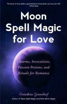 Moon Spell Magic For Love : Charms, Invocations, Passion Potions and Rituals for Romance, EPUB eBook