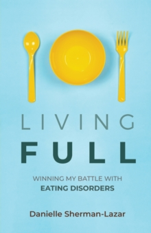 Living FULL : Winning My Battle With Eating Disorders, Paperback / softback Book