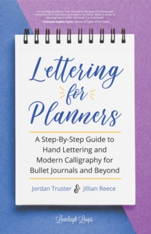 Lettering for Planners : A Step-By-Step Guide to Hand Lettering and Modern Calligraphy for Bullet Journals and Beyond, EPUB eBook