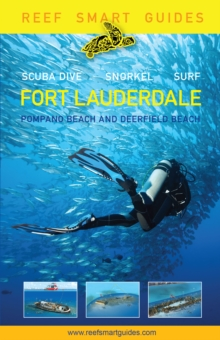 Reef Smart Guides Florida: Fort Lauderdale, Pompano Beach and Deerfield Beach : Scuba Dive. Snorkel. Surf. (Best Diving Spots in Florida), EPUB eBook