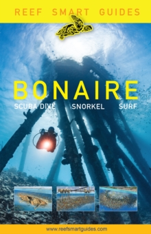 Reef Smart Guides Bonaire : Scuba Dive. Snorkel. Surf. (Best Diving Spots in The Netherlands' Bonaire), EPUB eBook