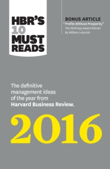 "HBR's 10 Must Reads 2016 : The Definitive Management Ideas of the Year from Harvard Business Review (with bonus McKinsey Award� Winning article ""Profits Without Prosperity� ) (HBR� s 10 Must Rea, Paperback Book"