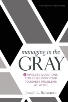 Managing in the Gray : Five Timeless Questions for Resolving Your Toughest Problems at Work, Hardback Book
