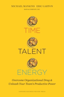 Time, Talent, Energy : Overcome Organizational Drag and Unleash Your Team's Productive Power, Hardback Book