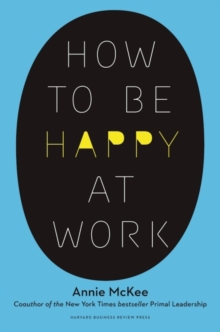 How to Be Happy at Work : The Power of Purpose, Hope, and Friendship, Hardback Book