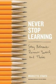 Never Stop Learning : Stay Relevant, Reinvent Yourself, and Thrive, Hardback Book