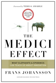 The Medici Effect, With a New Preface and Discussion Guide : What Elephants and Epidemics Can Teach Us About Innovation, Paperback / softback Book