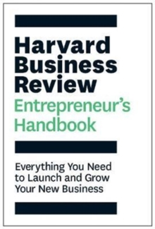 The Harvard Business Review Entrepreneur's Handbook : Everything You Need to Launch and Grow Your New Business, Paperback Book