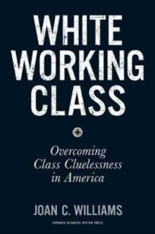 White Working Class : Overcoming Class Cluelessness in America, Hardback Book