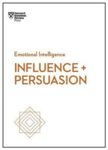 Influence and Persuasion (HBR Emotional Intelligence Series), Paperback / softback Book