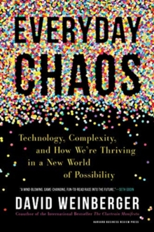 Everyday Chaos : Technology, Complexity, and How We're Thriving in a New World of Possibility, Hardback Book