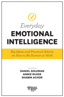 Harvard Business Review Everyday Emotional Intelligence : Big Ideas and Practical Advice on How to Be Human at Work, EPUB eBook