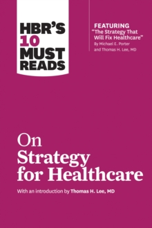 HBR's 10 Must Reads on Strategy for Healthcare (featuring articles by Michael E. Porter and Thomas H. Lee, MD), EPUB eBook