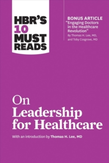 HBR's 10 Must Reads on Leadership for Healthcare (with Bonus Article by Thomas H. Lee, MD, and Toby Cosgrove, MD), Paperback / softback Book