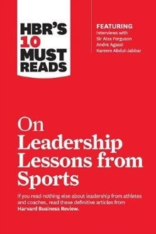 HBR's 10 Must Reads on Leadership Lessons from Sports (featuring interviews with Sir Alex Ferguson, Kareem Abdul-Jabbar, Andre Agassi), Paperback / softback Book