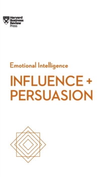 Influence and Persuasion (HBR Emotional Intelligence Series), Hardback Book