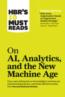 "HBR's 10 Must Reads on AI, Analytics, and the New Machine Age (with bonus article ""Why Every Company Needs an Augmented Reality Strategy"" by Michael E. Porter and James E. Heppelmann), EPUB eBook"
