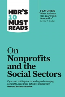 HBR's 10 Must Reads on Nonprofits and the Social Sectors, Paperback / softback Book