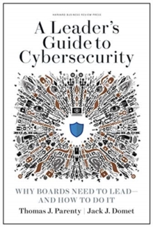 Leader's Guide to Cybersecurity : Why Boards Need to Lead - and How to Do It, Hardback Book