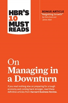 "HBR's 10 Must Reads on Managing in a Downturn (with bonus article ""Reigniting Growth"" By Chris Zook and James Allen), Paperback / softback Book"