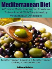 Mediterranean Diet: A Practical Mediterranean Diet Cookbook To Lose Pounds With Tasty & Healthy Mediterranean Diet Recipes : Mediterranean Cooking & Mediterranean Grilling Chicken Recipes, EPUB eBook