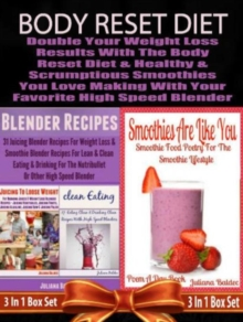 Body Reset Diet: Double Your Weight Loss Results With The Body Reset Diet And The Healthy & Scrumptious Smoothies You Love Making With Your Favorite High Speed Blender - 3 In 1 Box Set: 3 In 1 Box Set, EPUB eBook