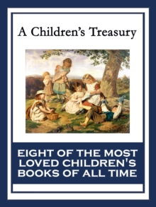 A Children's Treasury : The Wonderful Wizard of Oz; Black Beauty; The Wind in the Willows; The Adventures of Pinocchio; The Story of Doctor Dolittle; The Song of Hiawatha; Heidi; Alice's Adventures in, EPUB eBook