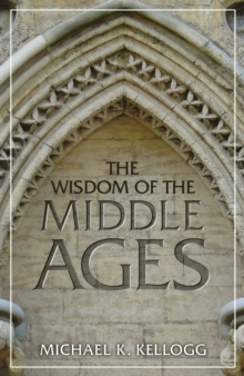 The Wisdom Of The Middle Ages, Hardback Book