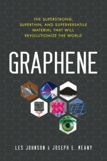 Graphene : The Superstrong, Superthin, and Superversatile Material That Will Revolutionize the World, Paperback / softback Book