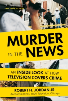 Murder In The News : An Inside Look at How Television Covers Crime, Hardback Book