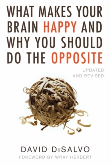 What Makes Your Brain Happy And Why You Should Do The Opposite, Paperback Book