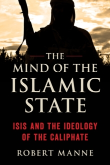 The Mind of the Islamic State : Isis and the Ideology of the Caliphate, Paperback / softback Book