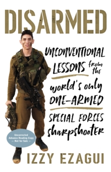 Disarmed : Unconventional Lessons from the World's Only One-Armed Special Forces Sharpshooter, Hardback Book